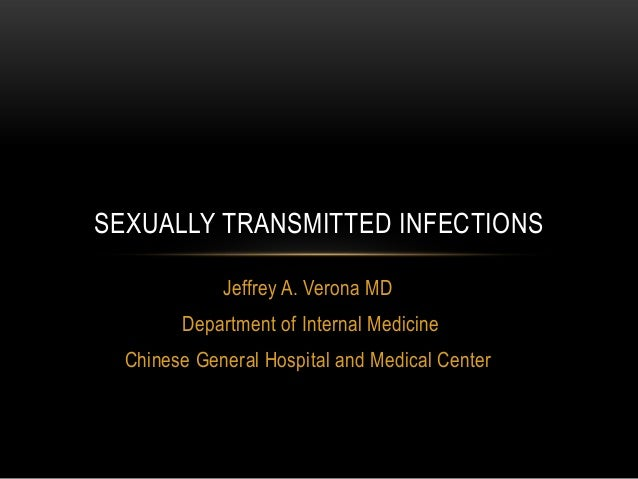 Jeffrey A. Verona MDDepartment of Internal MedicineChinese General Hospital and Medical CenterSEXUALLY TRANSMITTED INFECTI...