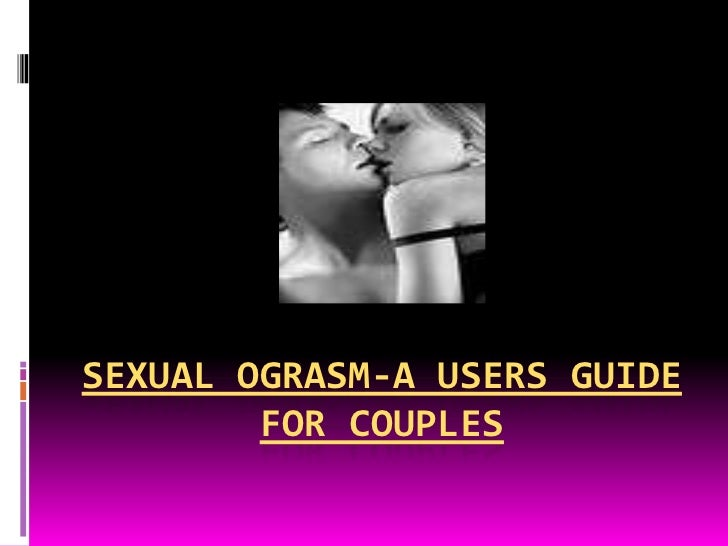 Sexual Ograsm-A Users Guide for Couples<br />