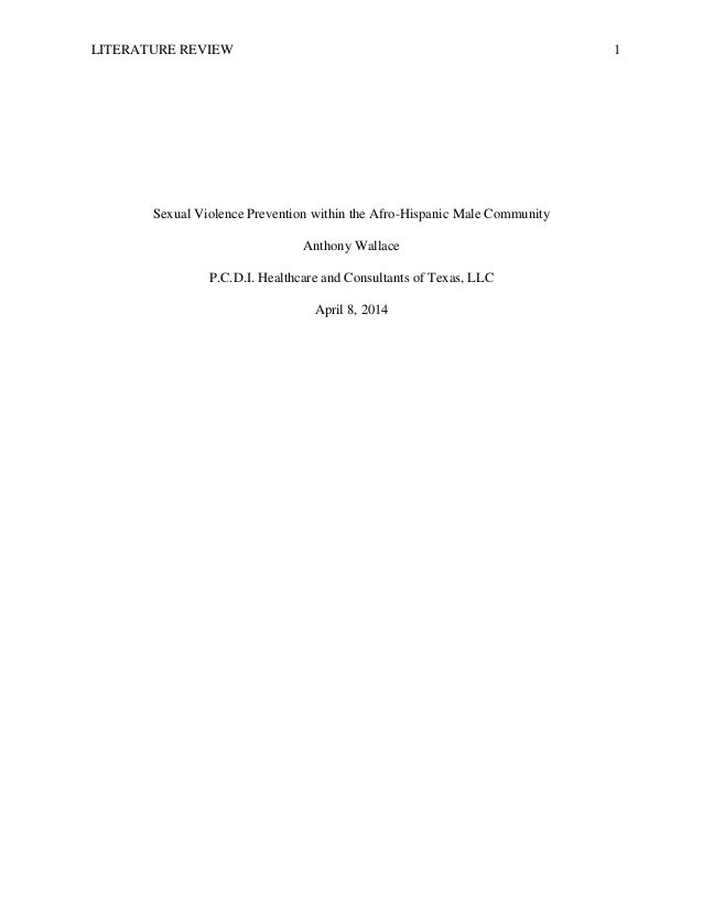 LITERATURE REVIEW 1 Sexual Violence Prevention within the Afro-Hispanic Male Community Anthony Wallace P.C.D.I. Healthcare...