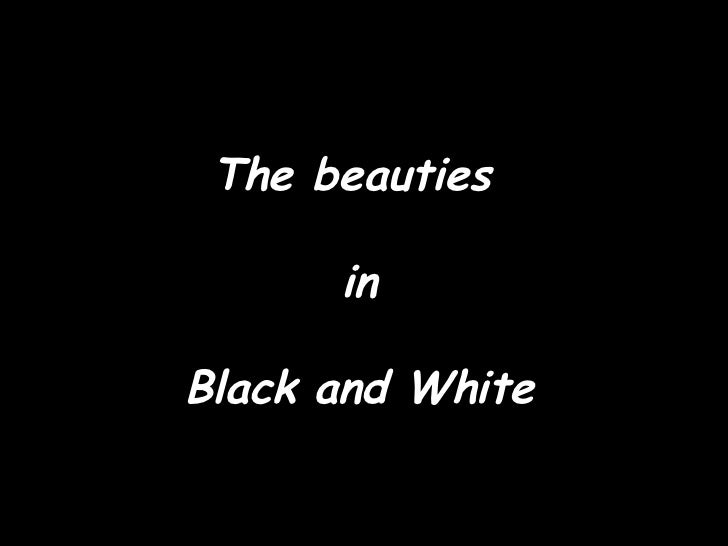 The beauties  in Black and White
