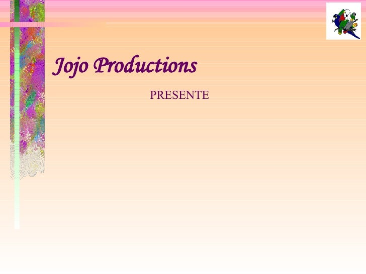 Jojo Productions PRESENTE