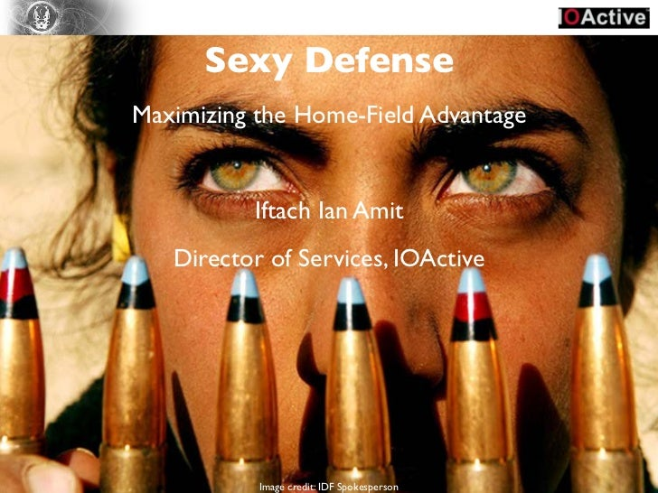 Sexy DefenseMaximizing the Home-Field Advantage          Iftach Ian Amit   Director of Services, IOActive           Image ...