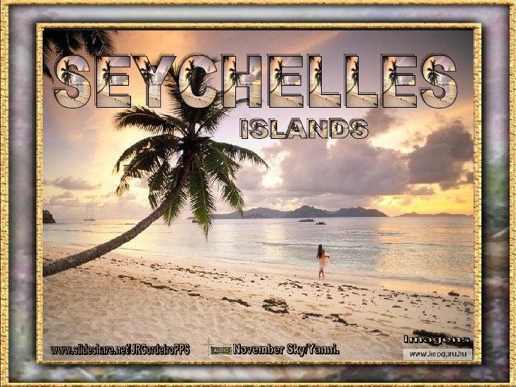 SEYCHELLES ISLANDS Imagens www.slideshare.net/JRCordeiroPPS November Sky/Yanni.