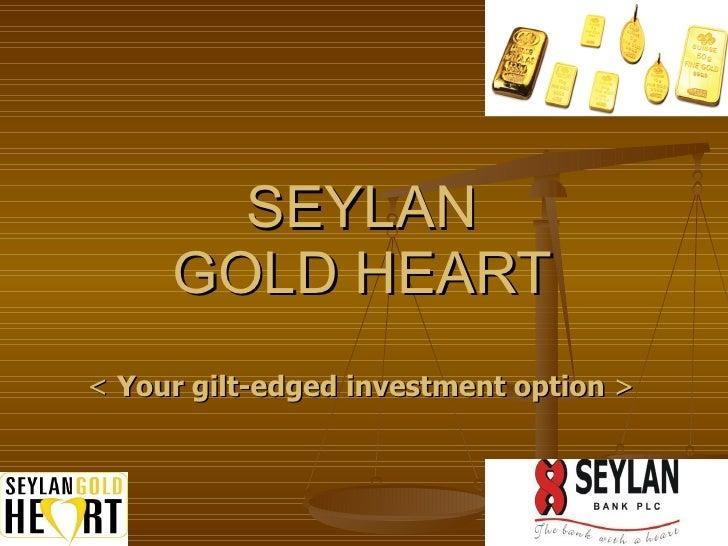 SEYLAN  GOLD HEART   <  Your gilt-edged investment option  >