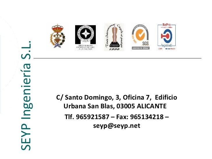 SEYP Ingeniería S.L.                       C/ Santo Domingo, 3, Oficina 7, Edificio                         Urbana San Bla...