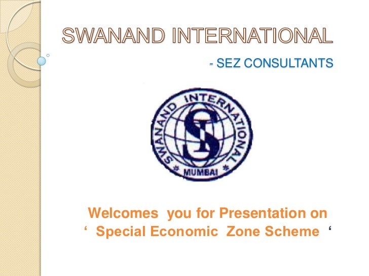 - SEZ CONSULTANTS Welcomes you for Presentation on' Special Economic Zone Scheme '
