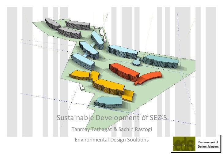 Sustainable Development of SEZ'S Tanmay Tathagat & Sachin Rastogi Environmental Design Soultions Environmental Design Solu...