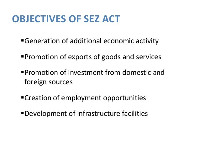 sez in india Special economic zone or sez refers to a totally commercial area specially established for the promotion foreign trade a special economic zone (sez) is a geographical region that has economic laws more liberal than a country's typical economic laws.