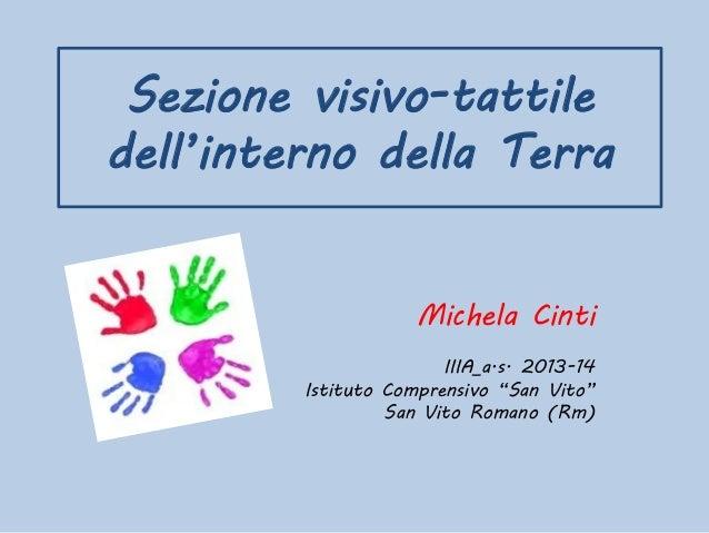 """Sezione visivo-tattile dell'interno della Terra Michela Cinti IIIA_a.s. 2013-14 Istituto Comprensivo """"San Vito"""" San Vito R..."""