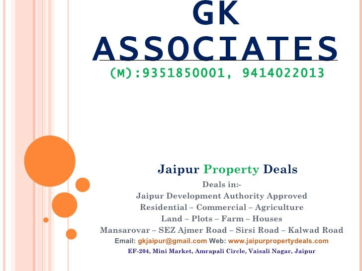 GK ASSOCIATES (M):9351850001, 9414022013 Deals in:- Jaipur Development Authority Approved Residential – Commercial – Agric...