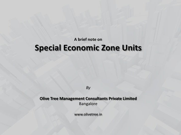 A brief note onSpecial Economic Zone Units                        By Olive Tree Management Consultants Private Limited    ...