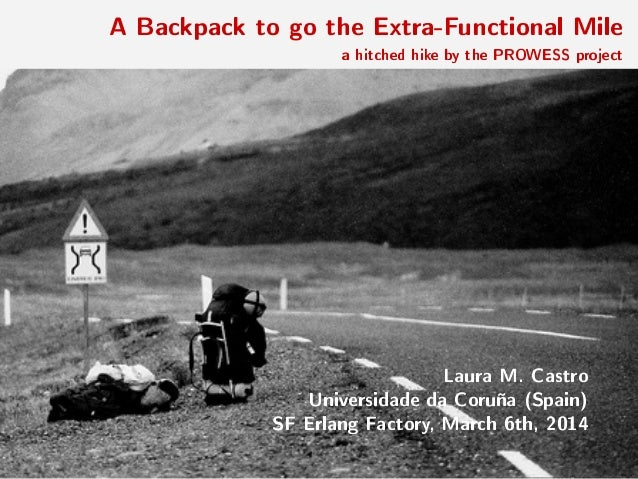 A Backpack to go the Extra-Functional Mile  a hitched hike by the PROWESS project  Laura M. Castro Universidade da Coruña ...