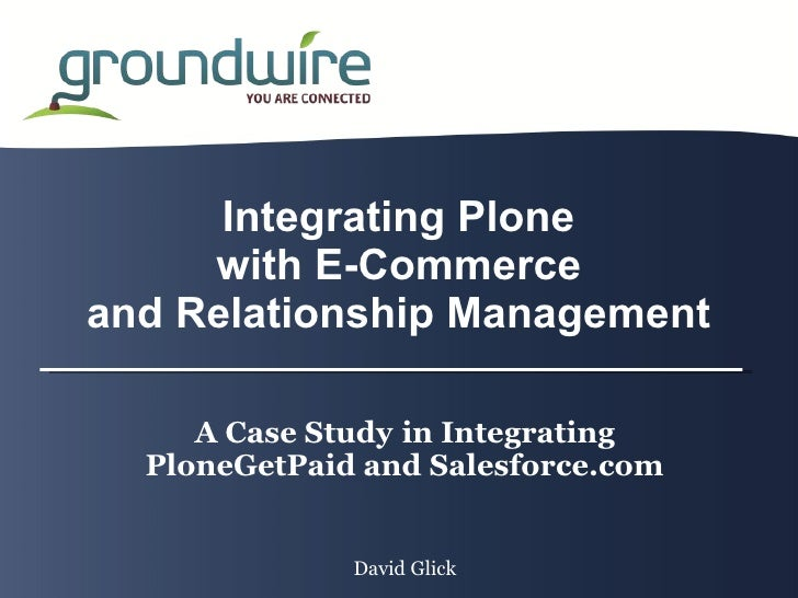 Integrating Plone      with E-Commerce and Relationship Management       A Case Study in Integrating   PloneGetPaid and Sa...