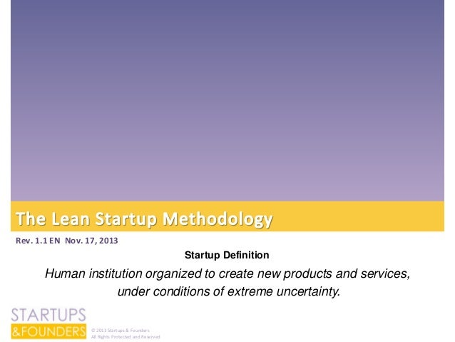 Rev. 1.1 EN Nov. 17, 2013  Startup Definition  Human institution organized to create new products and services, under cond...