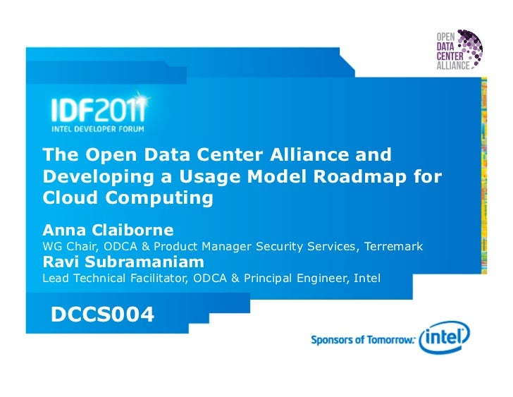 The Open Data Center Alliance andDeveloping a Usage Model Roadmap forCloud ComputingAnna ClaiborneWG Chair, ODCA & Product...