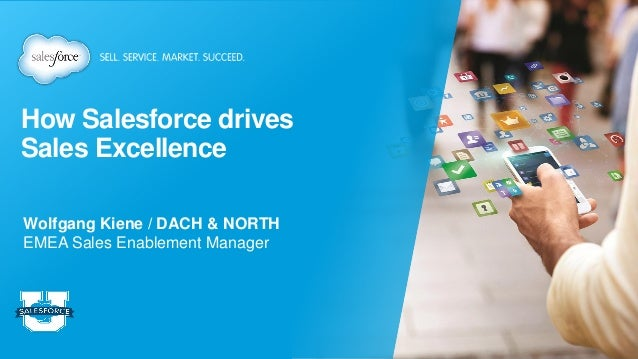 How Salesforce drives Sales Excellence Wolfgang Kiene / DACH & NORTH EMEA Sales Enablement Manager