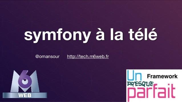 symfony à la télé @omansour  http://tech.m6web.fr