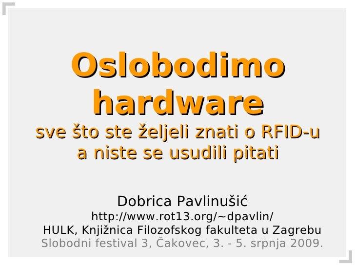 Oslobodimo       hardware sve što ste željeli znati o RFID-u      a niste se usudili pitati               Dobrica Pavlinuš...