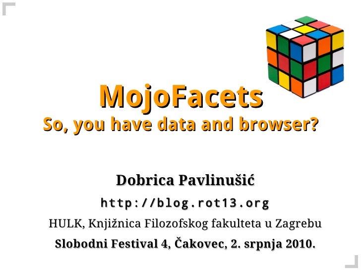 MojoFacets So, you have data and browser?              Dobrica Pavlinušić         http://blog.rot13.org HULK, Knjižnica Fi...