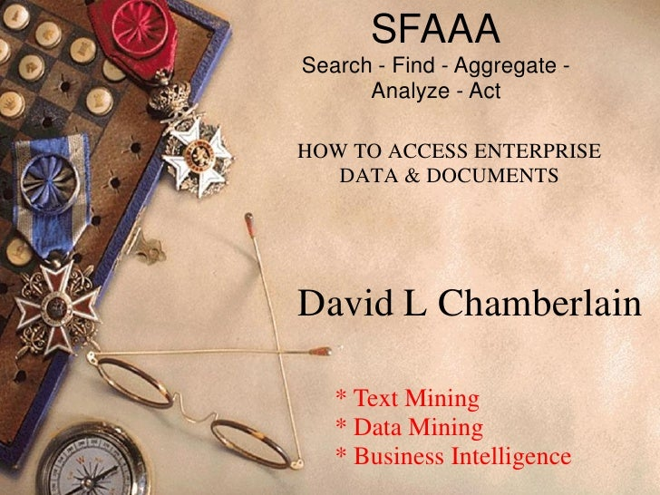 SFAAASearch - Find - Aggregate -      Analyze - ActHOW TO ACCESS ENTERPRISE   DATA & DOCUMENTSDavid L Chamberlain   * Text...