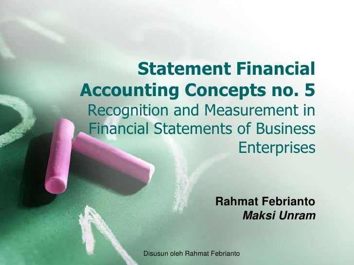 Statement FinancialAccounting Concepts no. 5Recognition and Measurement inFinancial Statements of Business                ...