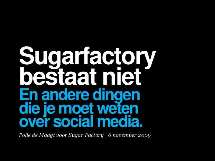 Sugarfactory bestaat niet En andere dingen die je moet weten over social media. Polle de Maagt voor Sugar Factory | 6 nove...
