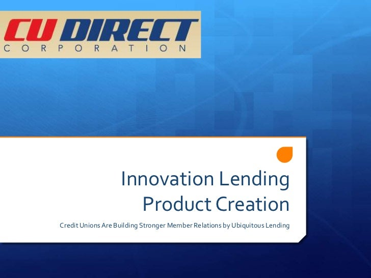 Innovation Lending                     Product CreationCredit Unions Are Building Stronger Member Relations by Ubiquitous ...