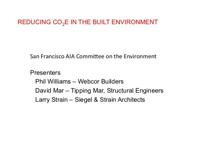 REDUCING CO2E IN THE BUILT ENVIRONMENT   San	  Francisco	  AIA	  Commi/ee	  on	  the	  Environment	     Presenters    Phil...