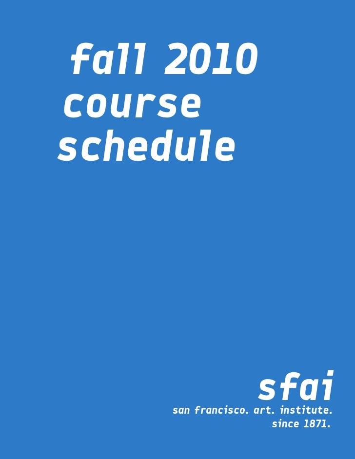 fall 2010courseschedule                    sfai     san francisco. art. institute.                       since 1871.
