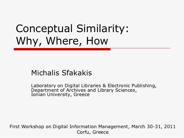 Conceptual  Similarity:    Why,  Where,  How         Michalis  Sfakakis         Laboratory  on  Digital  Libraries  &  Ele...