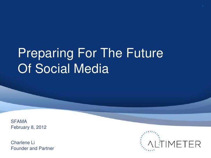 1   Preparing For The Future   Of Social MediaSFAMAFebruary 8, 2012Charlene LiFounder and Partner