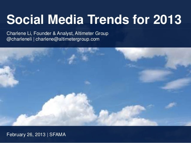 Social Media Trends for 2013Charlene Li, Founder & Analyst, Altimeter Group@charleneli | charlene@altimetergroup.comFebrua...