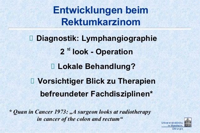 Univer sit ät sklinikum Mannheim,Chir ur gieEntwicklungen beimRektumkarzinomDiagnostik: Lymphangiographie2ndlook - Operati...