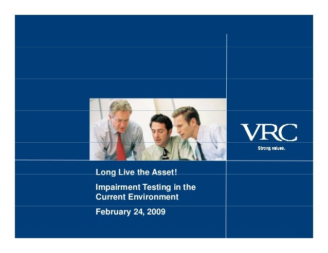 Long Live the Asset!Long Live the Asset! Impairment Testing in the Current Environment February 24, 2009