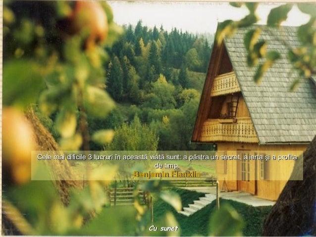 Cele mai dificile 3 lucruri în această viaţă sunt: a păstra un secret, a ierta şi a profita                               ...