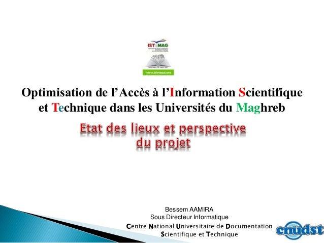 1 Optimisation de l'Accès à l'Information Scientifique et Technique dans les Universités du Maghreb Centre National Univer...
