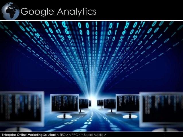 Google Analytics 1Enterprise Online Marketing Solutions < SEO > < PPC > < Social Media > 1