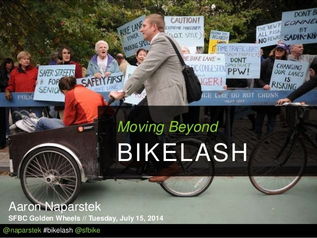 @naparstek #bikelash @sfbike Aaron Naparstek SFBC Golden Wheels // Tuesday, July 15, 2014 Moving Beyond BIKELASH