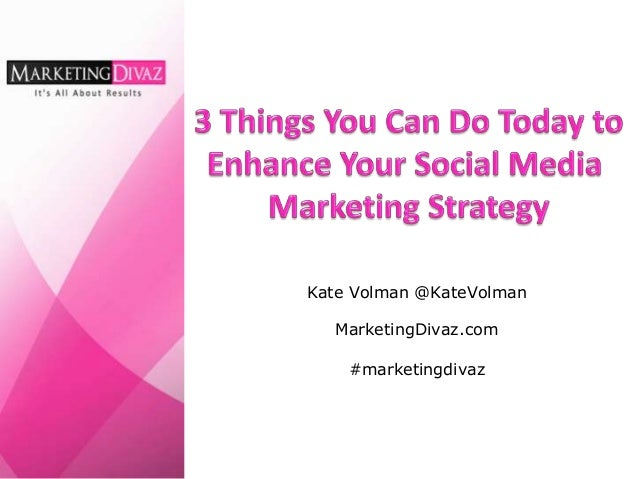 3 Things You Can Do Today to Enhance Your Social Media Marketing Strategy