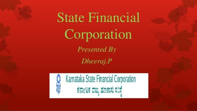 State Financial Corporation   Presented By    Dheeraj.P