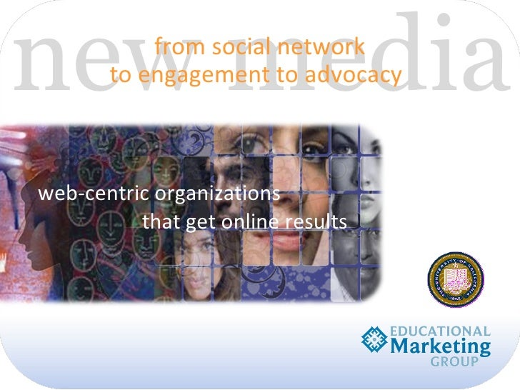 new media  from social network        to engagement to advocacy    web-centric organizations           that get online res...