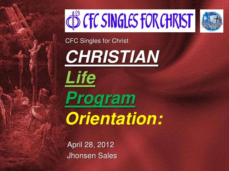 CFC Singles for ChristCHRISTIANLifeProgramOrientation:April 28, 2012Jhonsen Sales