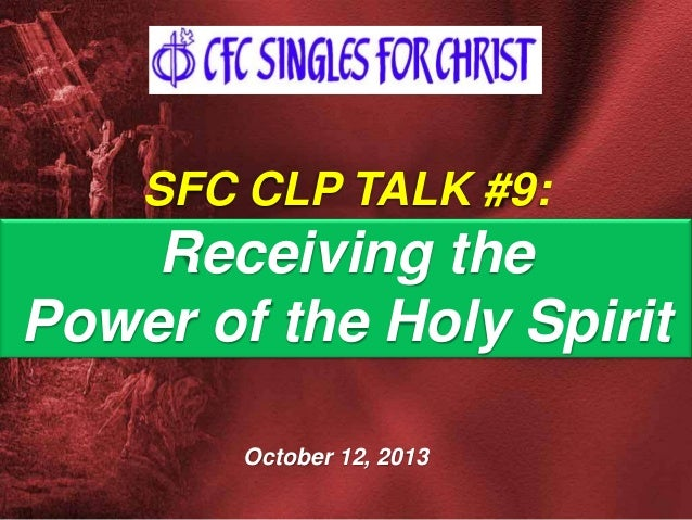 SFC CLP TALK #9:  Receiving the Power of the Holy Spirit October 12, 2013