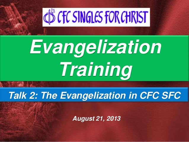 August 21, 2013 Evangelization Training Talk 2: The Evangelization in CFC SFC
