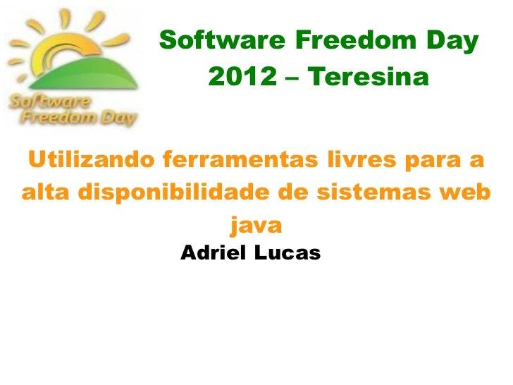 Software Freedom Day             2012 – TeresinaUtilizando ferramentas livres para aalta disponibilidade de sistemas web  ...
