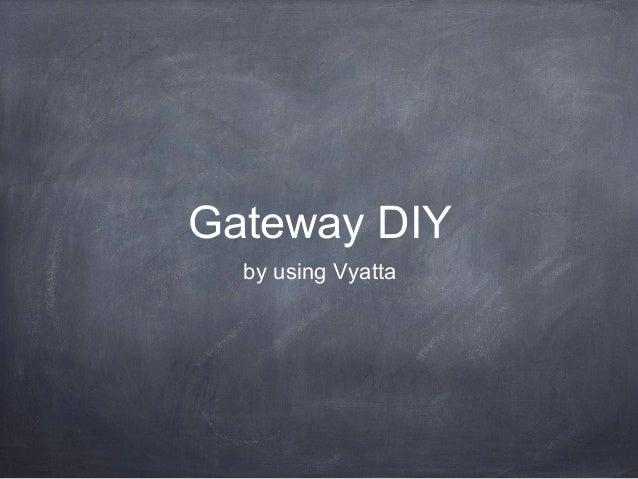 Gateway DIY by using Vyatta