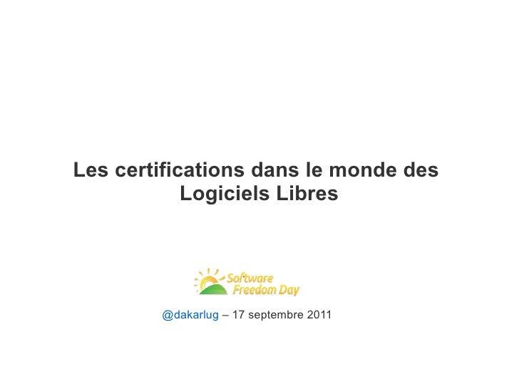 Les certifications dans le monde des            Logiciels Libres        @dakarlug – 17 septembre 2011