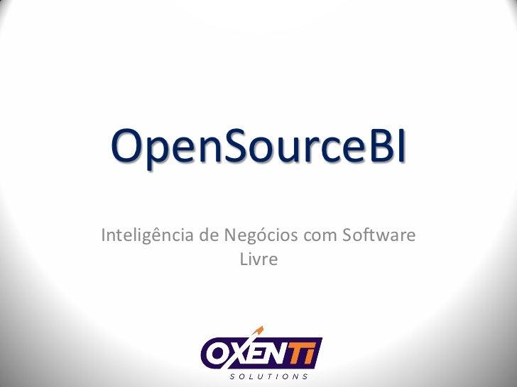 OpenSourceBIInteligência de Negócios com Software                 Livre