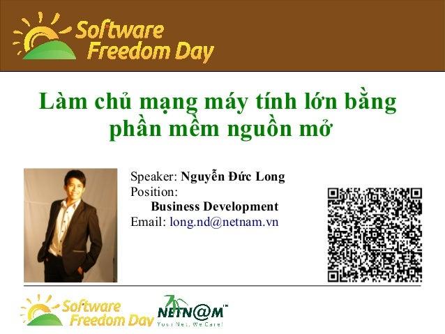 Làm chủ mạng máy tính lớn bằng phần mềm nguồn mở Speaker: Nguyễn Đức Long Position: Business Development Email: long.nd@ne...