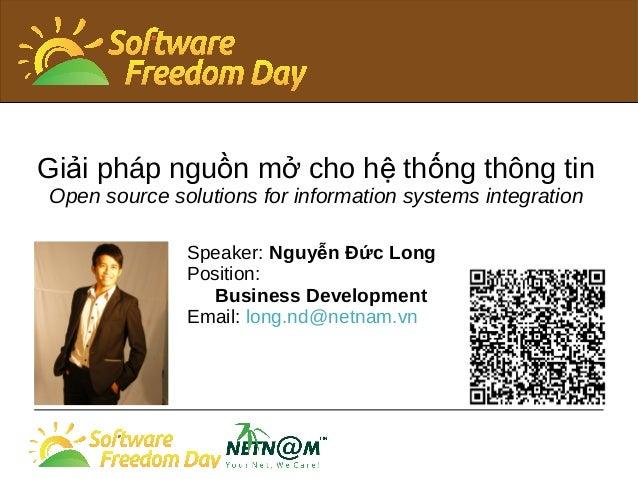 Gi i pháp ngu n m cho h th ng thông tinả ồ ở ệ ố Open source solutions for information systems integration Speaker: Nguy n...